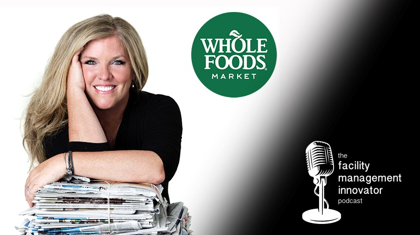 Ep. 27: Sustainability & Innovation in FM | Kathy Loftus - Whole Foods Market